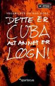 Omslagsbilde av Dette er Cuba - alt annet er løgn!