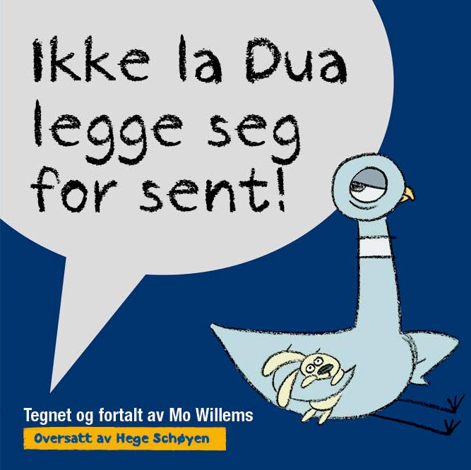 """""""Ikke la Dua legge seg for sent!"""" av Mo Willems"""