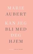 """""""Kan jeg bli med deg hjem noveller"""" av Marie Aubert"""