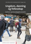 """""""Ungdom, danning og fellesskap - samfunns- og kulturpedagogiske perspektiv"""" av Maria Øksnes"""