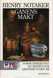 """""""Ganens makt - norsk kokekunst og matkultur gjennom tusen år"""" av Henry Notaker"""