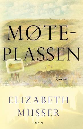 """""""Møteplassen"""" av Elizabeth Musser"""