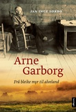 """""""Arne Garborg - frå bleike myr til alveland"""" av Jan Inge Sørbø"""