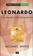 """""""Leonardo - historien om Leonardo da Vinci - den første vitenskapsmann"""" av Michael White"""