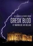 """Gresk blod et nærbilde av Hellas"" av Alexander Zlatanos Ibsen"