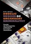 """""""Dødelig medisin og organisert kriminalitet hvordan den farmasøytiske industrien har korrumpert helsevesenet"""" av Peter C. Gøtzsche"""