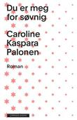 """""""Du er meg for søvnig"""" av Caroline Kaspara Palonen"""