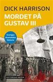 """""""Mordet på Gustav III - (Sveriges dramatiska historia, #6)"""" av Dick Harrison"""