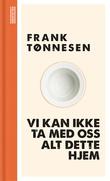 """""""Vi kan ikke ta med oss alt dette hjem"""" av Frank Tønnesen"""