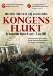 """""""Kongens flukt de dramatiske dagene 9. april - 7. juni 1940"""" av Lars West Johnsen"""