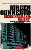 """""""Gjerningsmann: ukjent - roman om en forbrytelse"""" av Jørgen Gunnerud"""