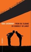 """""""Frem og tilbake er dobbelt så langt"""" av Kari Sverdrup"""