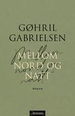 """""""Mellom nord og natt en roman"""" av Gøhril Gabrielsen"""