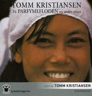 """""""På parfymefloden og andre reiser"""" av Tomm Kristiansen"""