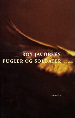 """""""Fugler og soldater - noveller"""" av Roy Jacobsen"""