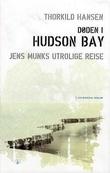 """""""Døden i Hudson Bay - Jens Munks utrolige reise"""" av Thorkild Hansen"""