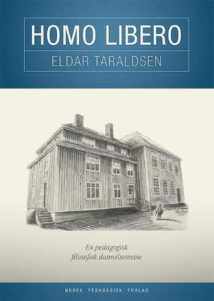 """""""Homo libero - en pedagogisk filosofisk dannelsesreise"""" av Eldar Taraldsen"""