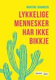 """""""Lykkelige mennesker har ikke bikkje - roman"""" av Martine Johansen"""