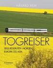 """""""Togreiser - seks reiseruter i Norden, Europa og Asia"""" av Håvard Rem"""
