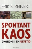 """""""Spontant kaos - økonomi i en ulvetid"""" av Erik S. Reinert"""