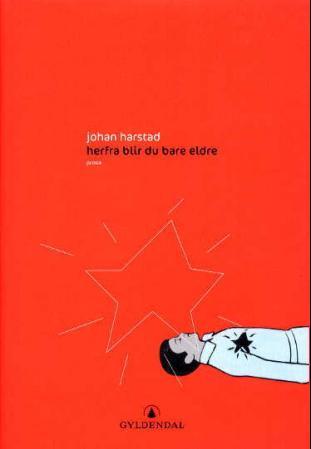 """""""Herfra blir du bare eldre - prosa"""" av Johan Harstad"""