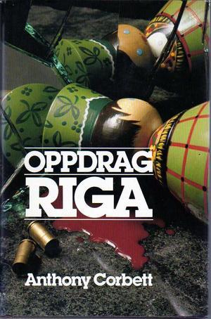 """""""Oppdrag Riga"""" av Anthony Corbett"""