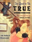 """""""Too Good to be True The Colossal Book of Urban Legends"""" av JH Brunvand"""