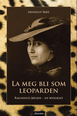 """""""La meg bli som leoparden - Ragnhild Jølsen - en biografi"""" av Arnhild Skre"""