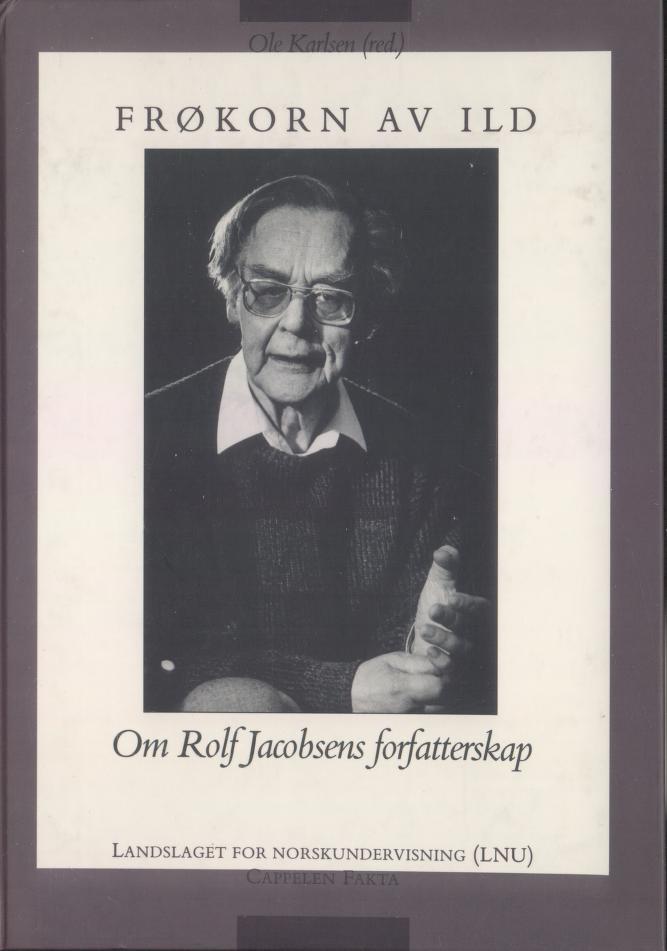 """""""Frøkorn av ild - om Rolf Jacobsens forfatterskap"""" av Ole Karlsen"""