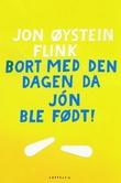 """""""Bort med den dagen da Jón ble født! - roman"""" av Jon Øystein Flink"""