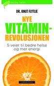 """""""Nye vitaminrevolusjonen"""" av Knut Flytlie"""