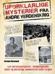 """""""Uforklarlige mysterier fra andre verdenskrig"""" av Jeremy Harwood"""
