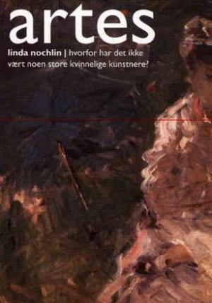 """""""Hvorfor har det ikke vært noen store kvinnelige kunstnere?"""" av Linda Nochlin"""