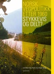 """""""Norsk vegpolitikk etter 1960 - stykkevis og delt?"""" av Sverre Knutsen"""
