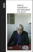 """""""Når du kjenner at det begynner å ta slutt"""" av Stig Larsson"""