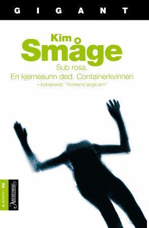 """""""Sub rosa ; En kjernesunn død ; Containerkvinnen"""" av Kim Småge"""