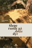 """""""Slepe rundt på døde dyr - roman"""" av Hans Sande"""