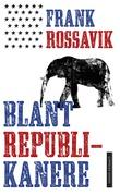 """""""Blant republikanere"""" av Frank Rossavik"""