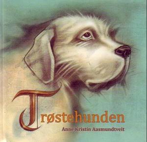 """""""Trøstehunden"""" av Anne Kristin Aasmundtveit"""