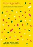 """""""Hverdagslykke - hvordan unngå syv feilgrep i moderne barneoppdragelse og utdanning"""" av Anne Nielsen"""
