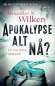 """""""Apokalypse alt nå? - en politisk thriller"""" av Alexander N. Wilken"""