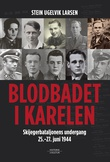 """Blodbadet i Karelen - skijegerbataljonens undergang 25.-27. juni 1944"" av Stein Ugelvik Larsen"