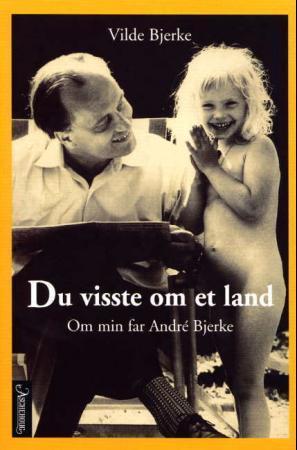 """""""Du visste om et land - om min far André Bjerke"""" av Vilde Bjerke"""