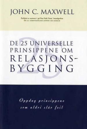 """""""De 25 universelle prinsippene om relasjonsbygging - oppdag prinsippene som aldri slår feil"""" av John C. Maxwell"""