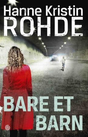"""""""Bare et barn - kriminalroman"""" av Hanne Kristin Rohde"""