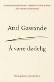 """""""Å være dødelig om legekunst og livskvalitet"""" av Atul Gawande"""