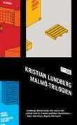"""""""Malmö-trilogien"""" av Kristian Lundberg"""