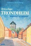"""""""Trivelige Trondheim historier og minner"""" av Gunnar Haarberg"""