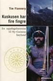 """""""Kuskusen har fire fingre - en oppdagelsesreise i Ny-Guineas høyland"""" av Tim Flannery"""