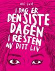 """""""I dag er den siste dagen i resten av ditt liv"""" av Ulli Lust"""
